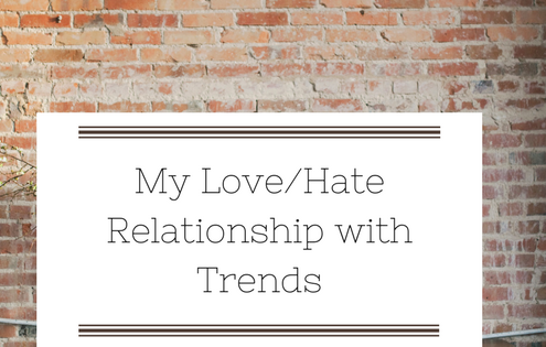 My Love/Hate Relationship with Trends